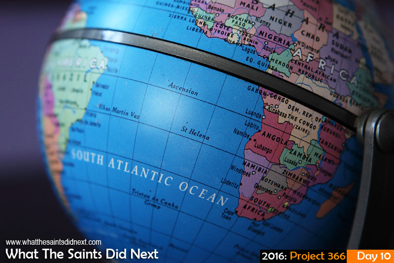 'Hop' 10 Jan 2016, 17:38 - 1/80, f/4.5, ISO-800 What The Saints Did Next - 2016 Project 366 World map on a globe showing St Helena, Ascension Island and Africa.